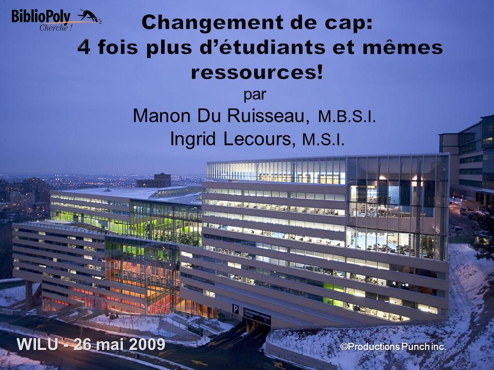 par Manon Du Ruisseau, M.B.S.I. Ingrid Lecours, M.S.I. ©Productions Punch inc. WILU - 26 mai 2009