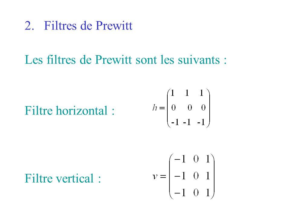 2.Filtres de Prewitt Les filtres de Prewitt sont les suivants : Filtre horizontal : Filtre vertical :