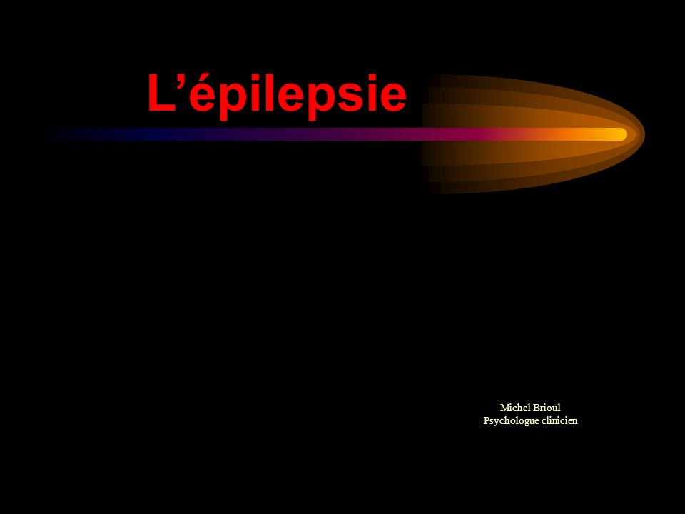 Lépilepsie Michel Brioul Psychologue clinicien