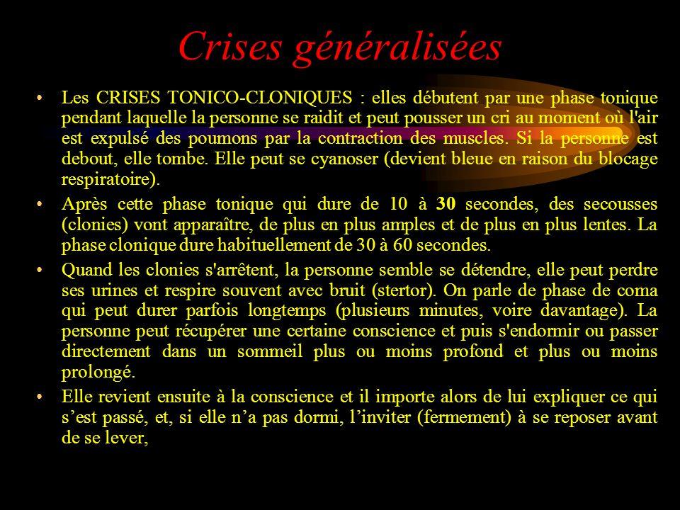 Crises généralisées Les CRISES TONICO-CLONIQUES : elles débutent par une phase tonique pendant laquelle la personne se raidit et peut pousser un cri a