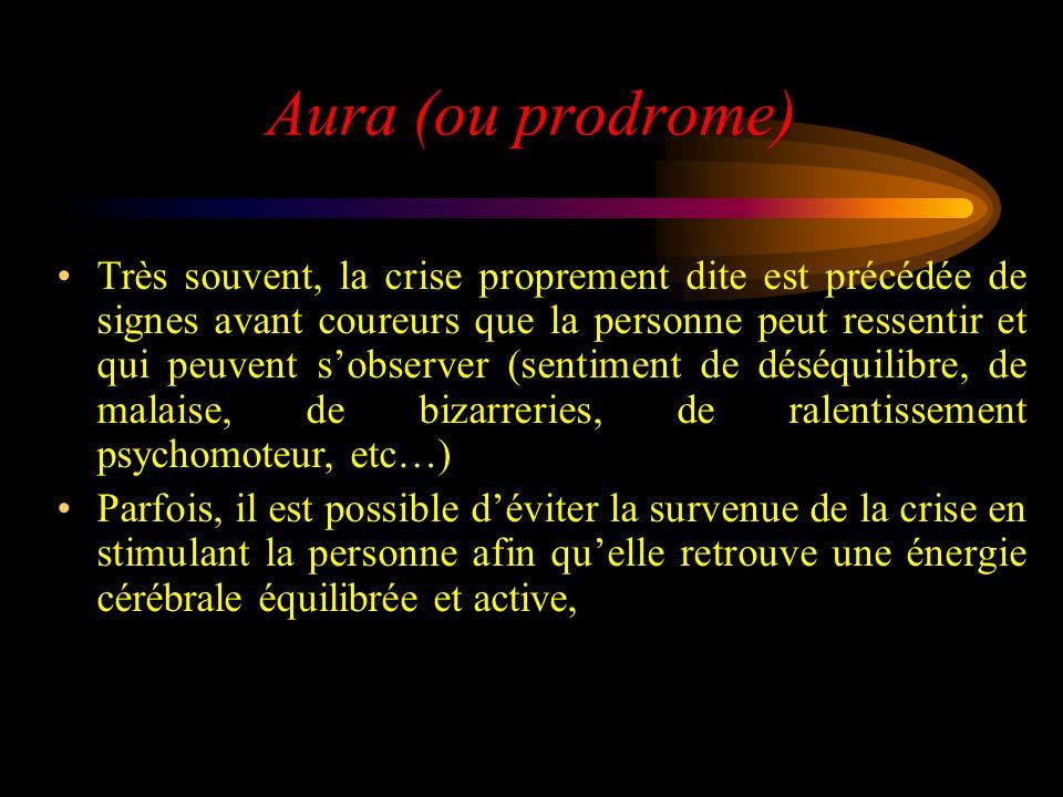 Aura (ou prodrome) Très souvent, la crise proprement dite est précédée de signes avant coureurs que la personne peut ressentir et qui peuvent sobserve