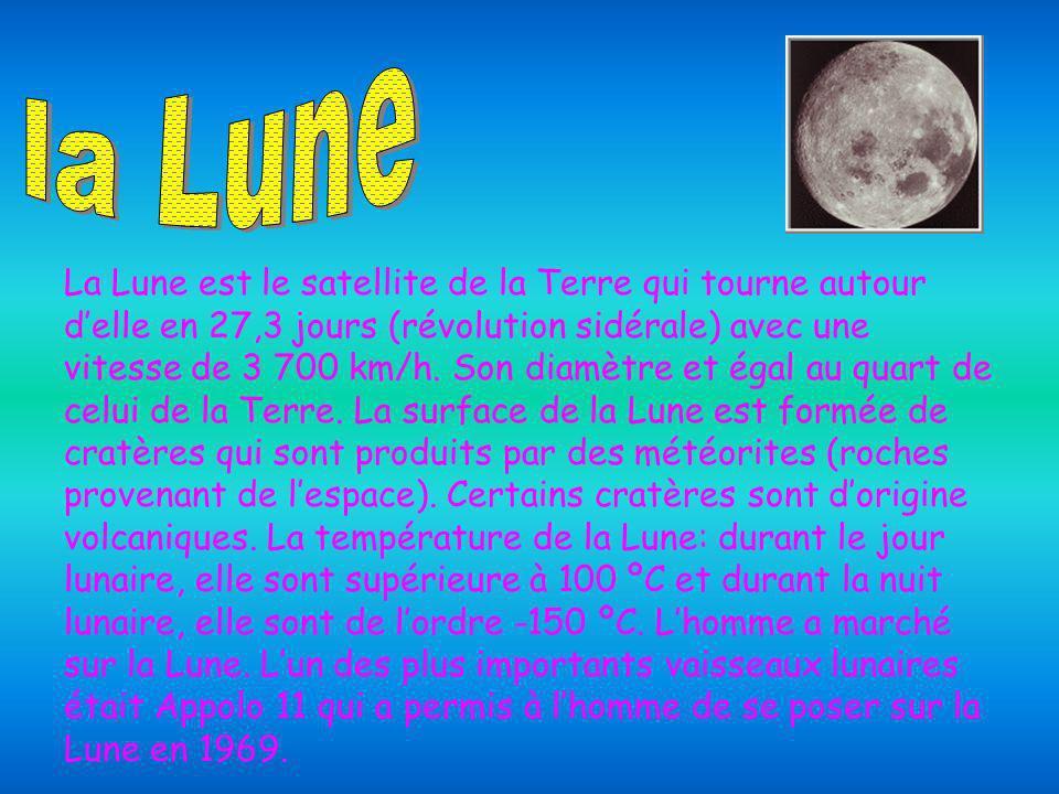 La Lune est le satellite de la Terre qui tourne autour delle en 27,3 jours (révolution sidérale) avec une vitesse de 3 700 km/h.