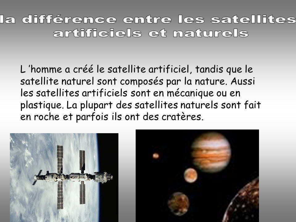 L homme a créé le satellite artificiel, tandis que le satellite naturel sont composés par la nature.