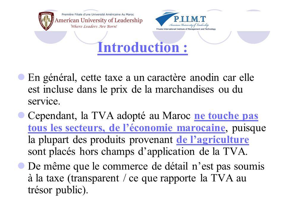 Section I : Le champ dapplication de la TVA La TVA, sapplique sur le CA des opérations industrielles commerciales, artisanales ou relevant de lexercice dune profession libérales accomplies au Maroc, ainsi quaux opérations dimportation.