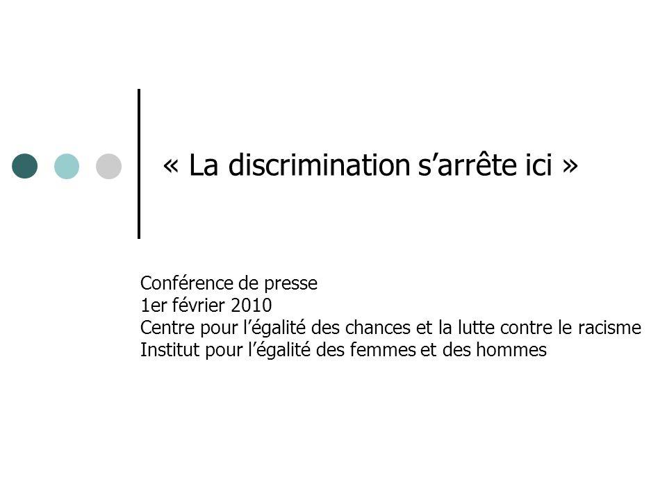« La discrimination sarrête ici » Conférence de presse 1er février 2010 Centre pour légalité des chances et la lutte contre le racisme Institut pour légalité des femmes et des hommes