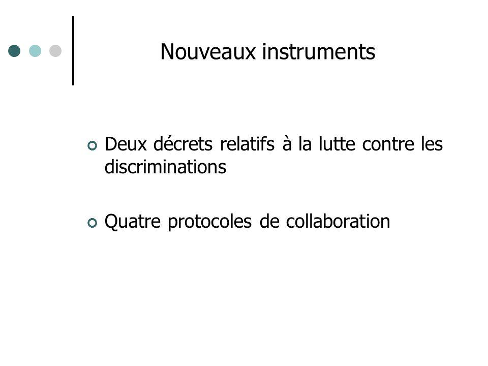 Deux décrets relatifs à la lutte contre les discriminations Quatre protocoles de collaboration Nouveaux instruments