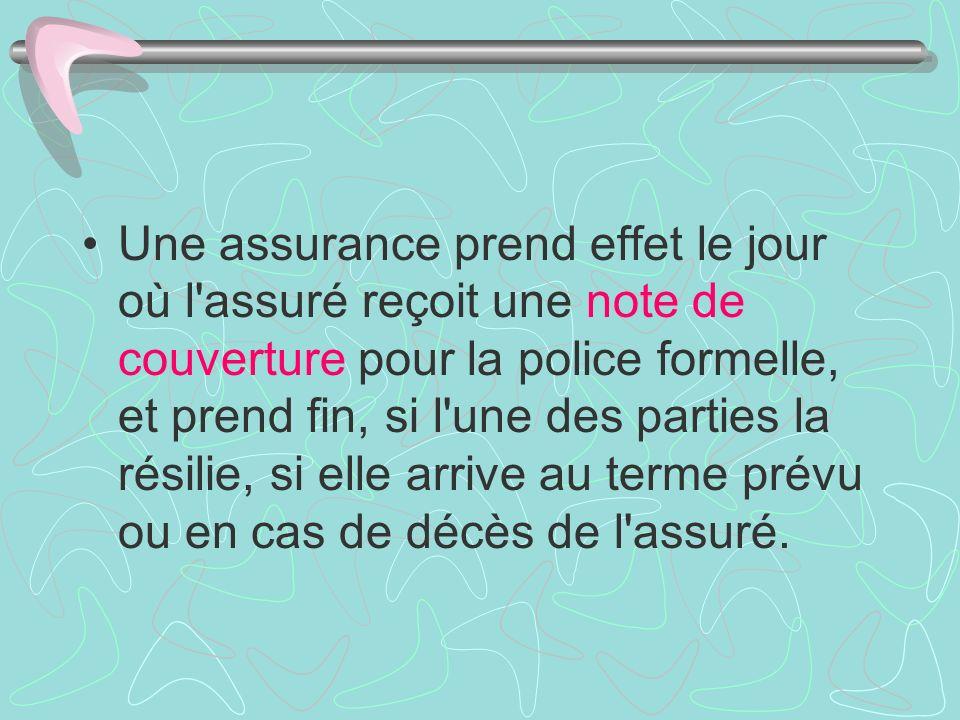 Une assurance prend effet le jour où l'assuré reçoit une note de couverture pour la police formelle, et prend fin, si l'une des parties la résilie, si