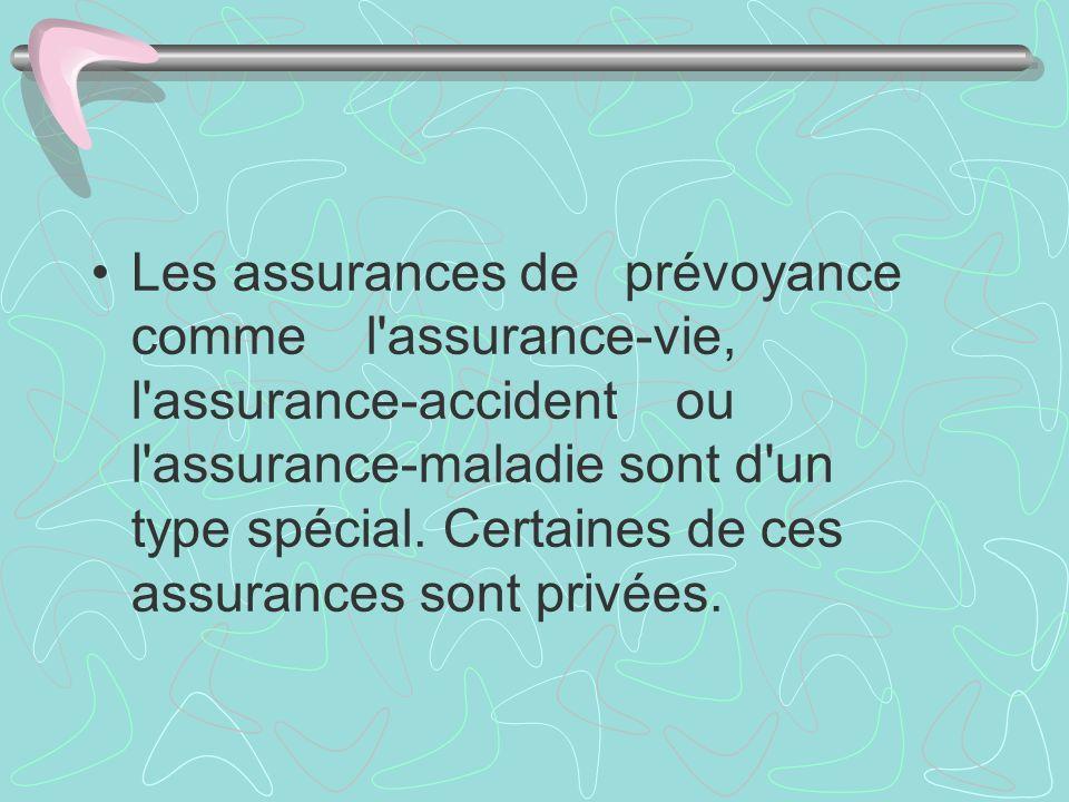 Les assurances de prévoyance comme l'assurance-vie, l'assurance-accident ou l'assurance-maladie sont d'un type spécial. Certaines de ces assurances so