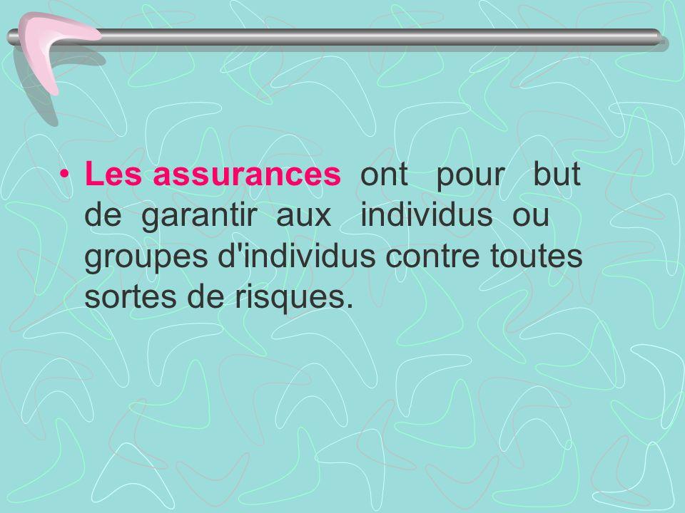 Les assurances ont pour but de garantir aux individus ou groupes d'individus contre toutes sortes de risques.