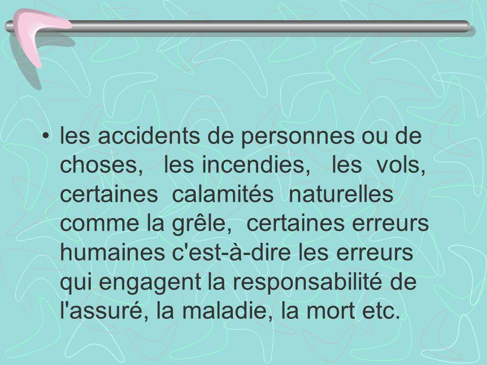les accidents de personnes ou de choses, les incendies, les vols, certaines calamités naturelles comme la grêle, certaines erreurs humaines c'est-à-di