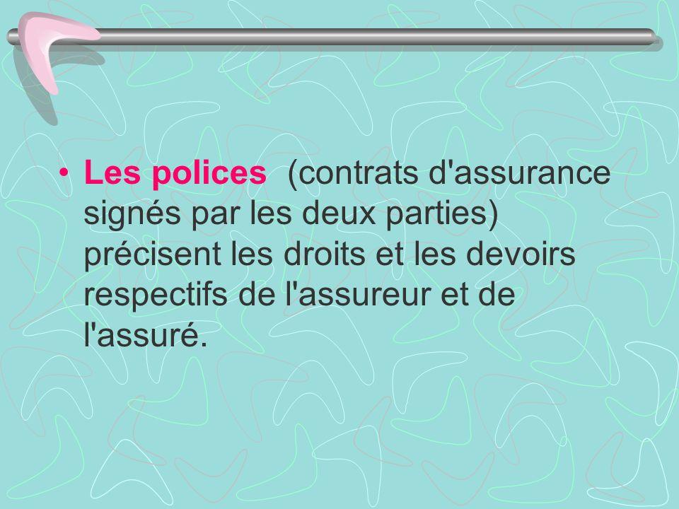 Les polices (contrats d'assurance signés par les deux parties) précisent les droits et les devoirs respectifs de l'assureur et de l'assuré.