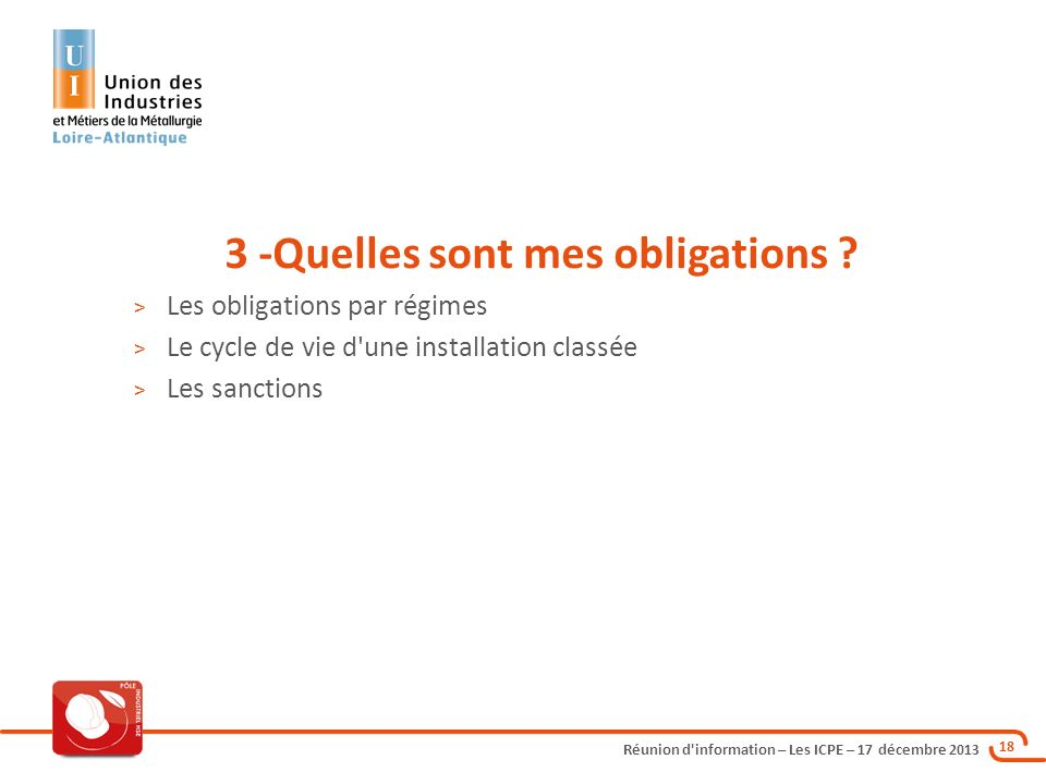 Réunion d'information – Les ICPE – 17 décembre 2013 18 3 -Quelles sont mes obligations ? > Les obligations par régimes > Le cycle de vie d'une install
