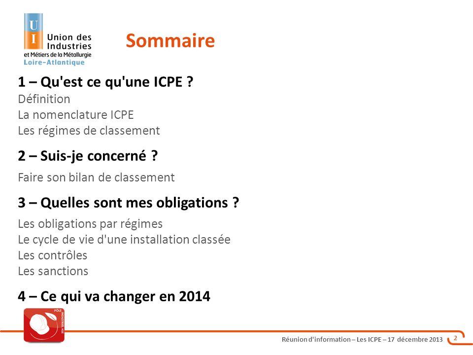 Réunion d'information – Les ICPE – 17 décembre 2013 2 1 – Qu'est ce qu'une ICPE ? Définition La nomenclature ICPE Les régimes de classement 2 – Suis-j