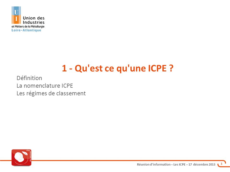 Réunion d'information – Les ICPE – 17 décembre 2013 3 1 - Qu'est ce qu'une ICPE ? Définition La nomenclature ICPE Les régimes de classement