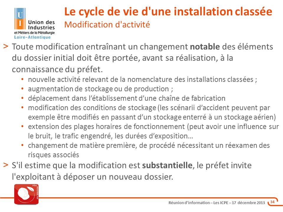 Réunion d'information – Les ICPE – 17 décembre 2013 34 > Toute modification entraînant un changement notable des éléments du dossier initial doit être