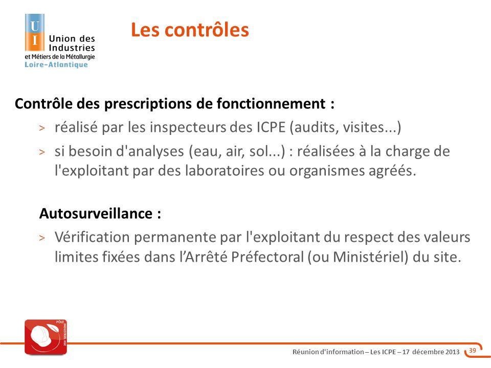 Réunion d'information – Les ICPE – 17 décembre 2013 39 Contrôle des prescriptions de fonctionnement : > réalisé par les inspecteurs des ICPE (audits,