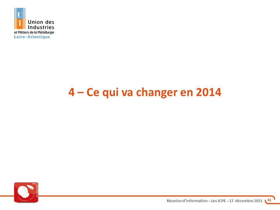 Réunion d'information – Les ICPE – 17 décembre 2013 41 4 – Ce qui va changer en 2014
