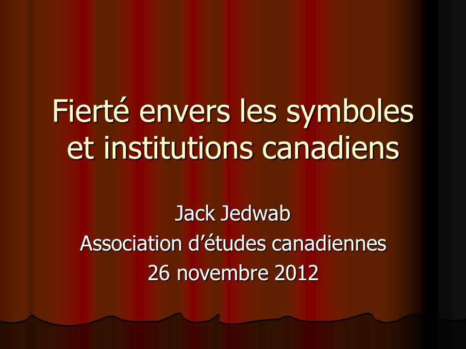 Fierté envers les symboles et institutions canadiens Jack Jedwab Association détudes canadiennes 26 novembre 2012