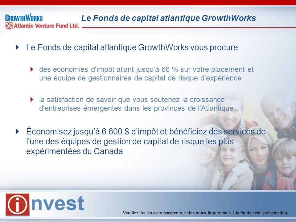 Le Fonds de capital atlantique GrowthWorks Veuillez lire les avertissements et les notes importantes à la fin de cette présentation. Le Fonds de capit