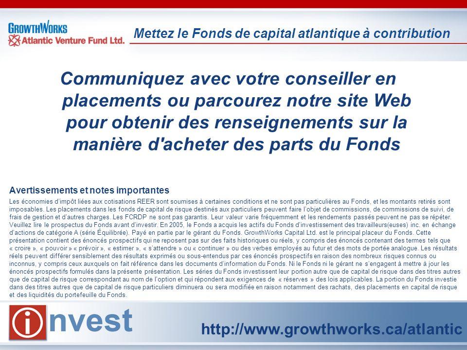 Mettez le Fonds de capital atlantique à contribution Avertissements et notes importantes Les économies dimpôt liées aux cotisations REER sont soumises à certaines conditions et ne sont pas particulières au Fonds, et les montants retirés sont imposables.