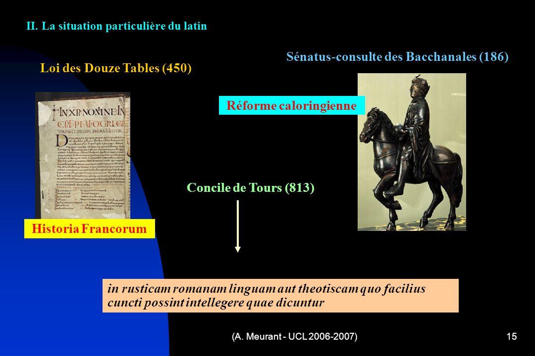 (A. Meurant - UCL 2006-2007)15 Loi des Douze Tables (450) Sénatus-consulte des Bacchanales (186) Historia Francorum Réforme caloringienne Concile de T