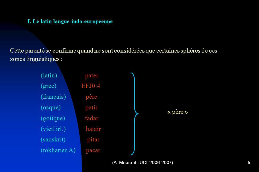 (A. Meurant - UCL 2006-2007)5 Cette parenté se confirme quand ne sont considérées que certaines sphères de ces zones linguistiques : I. Le latin langu