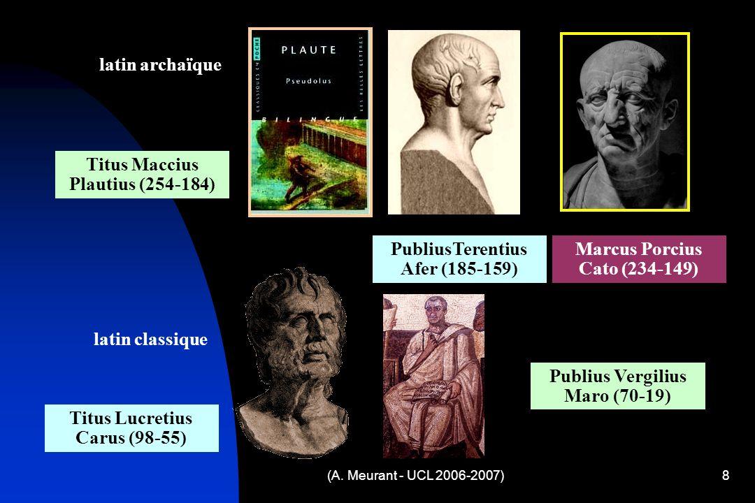 (A. Meurant - UCL 2006-2007)8 latin archaïque PubliusTerentius Afer (185-159) Titus Maccius Plautius (254-184) Marcus Porcius Cato (234-149) latin cla