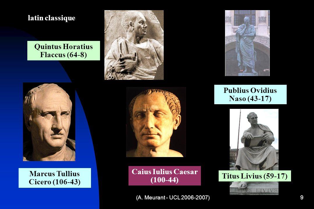 9 Publius Ovidius Naso (43-17) Quintus Horatius Flaccus (64-8) Caius Iulius Caesar (100-44) latin classique Marcus Tullius Cicero (106-43) Titus Livius (59-17)