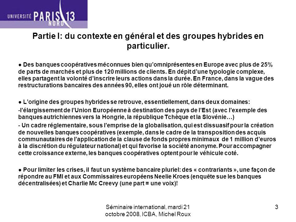 Séminaire international, mardi 21 octobre 2008, ICBA, Michel Roux 4 Partie II:principes contre ambitions, quelles réalités et quelles spécificités pour les groupes hybrides.