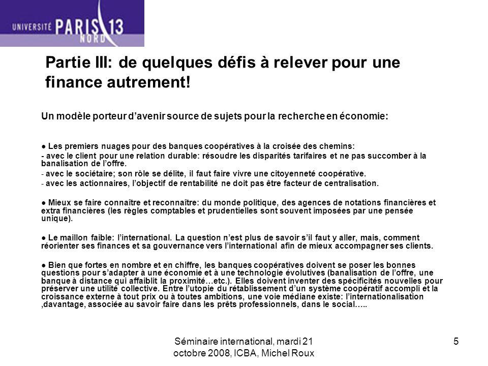 Séminaire international, mardi 21 octobre 2008, ICBA, Michel Roux 5 Partie III: de quelques défis à relever pour une finance autrement.