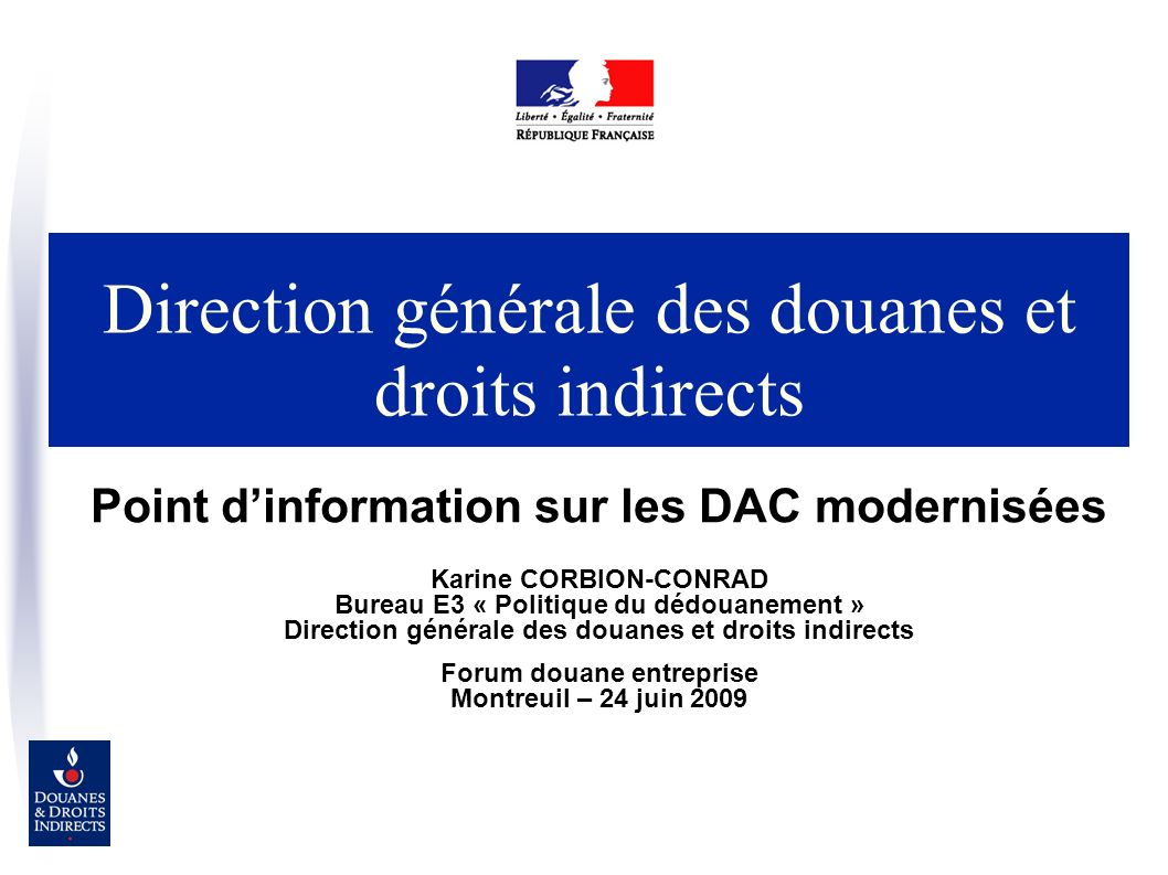 DAC et DAC modernisées 2 bases juridiques sont actuellement en cours de discussion : –les DAC actuelles, qui continuent à être modifiées pour intégrer les évolutions du CDM : dispositif lié aux OEA, mesures sécuritaires –les DAC modernisées qui reprennent ces dispositions et déclinent l ensemble du CDM Ces 2 bases juridiques entrent en vigueur à des dates différentes –Les textes modifiant les DAC actuelles s appliquent à compter du 1er juillet 2009, avec un report de certaines dispositions sécuritaires au 1er janvier 2011; –Les DAC modernisées n entreront en vigueur qu en juin 2013 (entrée en vigueur du CDM); –Certaines dispositions pourraient s appliquer entre le 1er janvier 2011 (fin de la période transitoire) et juin 2013 (entrée en vigueur des DAC modernisées).