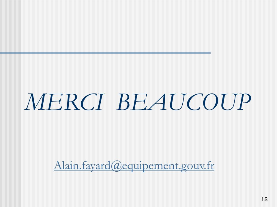 18 MERCI BEAUCOUP Alain.fayard@equipement.gouv.fr