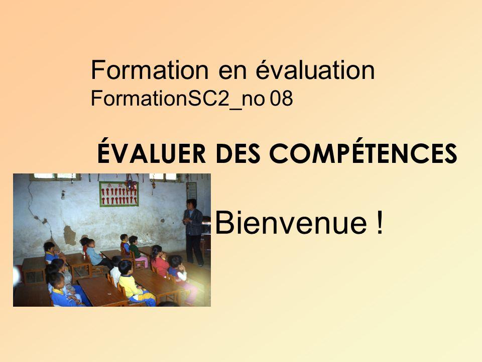 Formation en évaluation FormationSC2_no 08 ÉVALUER DES COMPÉTENCES Bienvenue !