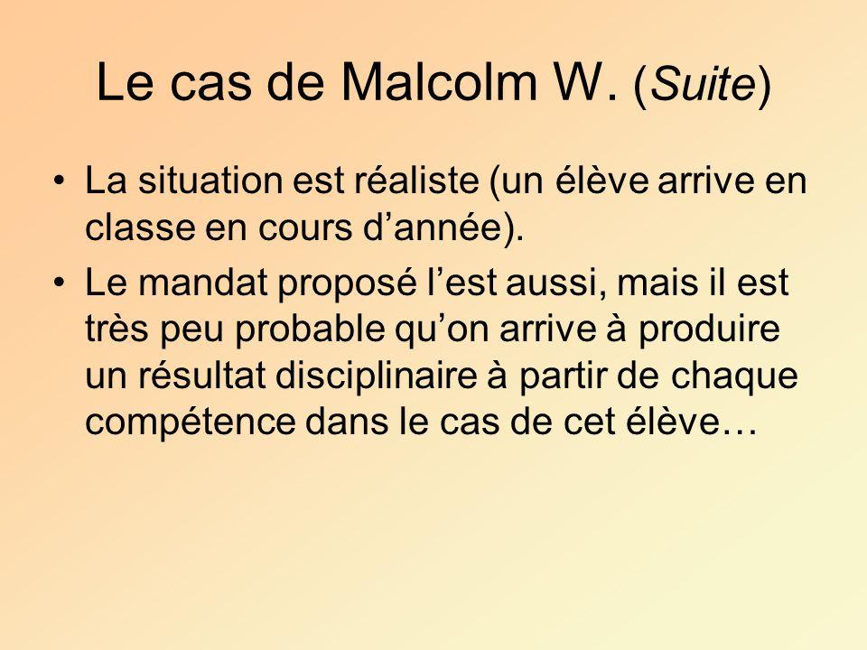 Le cas de Malcolm W. (Suite) La situation est réaliste (un élève arrive en classe en cours dannée). Le mandat proposé lest aussi, mais il est très peu