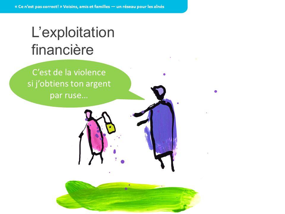 Lexploitation financière « Ce nest pas correct! » Voisins, amis et familles un réseau pour les aînés Cest de la violence si jobtiens ton argent par ru