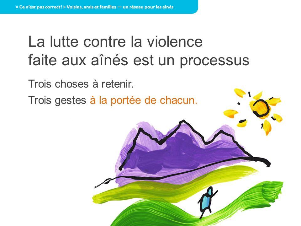 La lutte contre la violence faite aux aînés est un processus 1.RECONNAÎTRE 2.