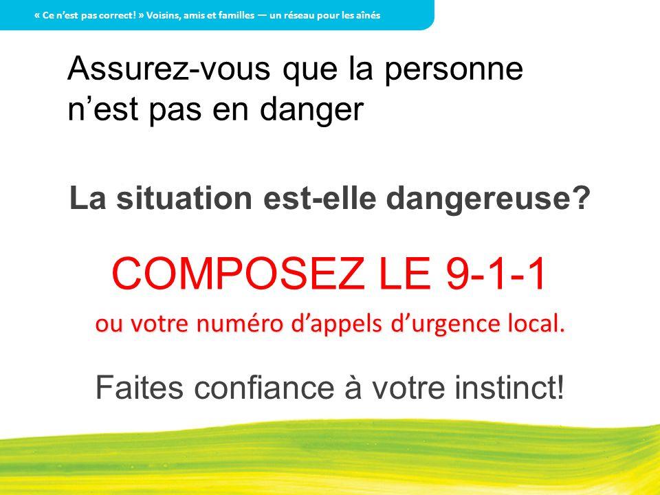 La situation est-elle dangereuse? COMPOSEZ LE 9-1-1 ou votre numéro dappels durgence local. Faites confiance à votre instinct! Assurez-vous que la per