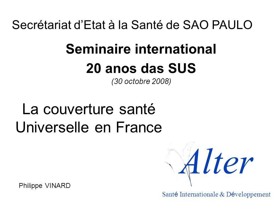 Seminaire international 20 anos das SUS (30 octobre 2008) La couverture santé Universelle en France Secrétariat dEtat à la Santé de SAO PAULO Philippe