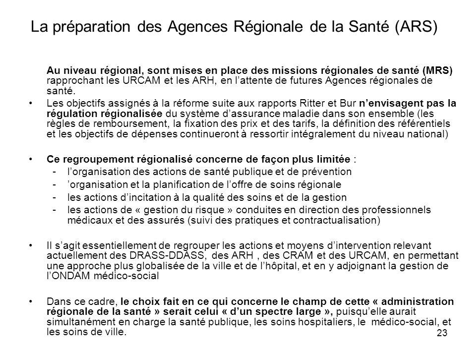 23 La préparation des Agences Régionale de la Santé (ARS) Au niveau régional, sont mises en place des missions régionales de santé (MRS) rapprochant l