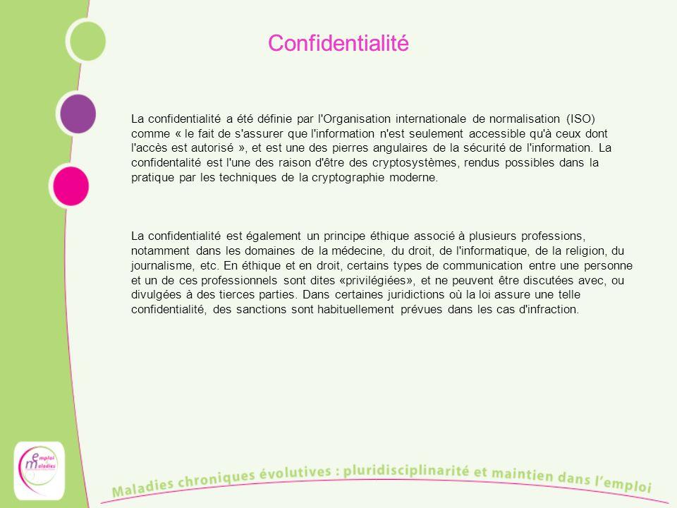Confidentialité La confidentialité a été définie par l Organisation internationale de normalisation (ISO) comme « le fait de s assurer que l information n est seulement accessible qu à ceux dont l accès est autorisé », et est une des pierres angulaires de la sécurité de l information.