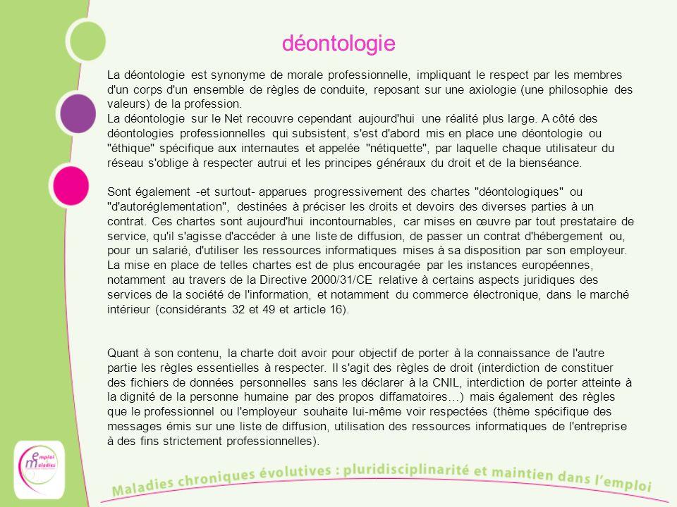 déontologie La déontologie est synonyme de morale professionnelle, impliquant le respect par les membres d un corps d un ensemble de règles de conduite, reposant sur une axiologie (une philosophie des valeurs) de la profession.