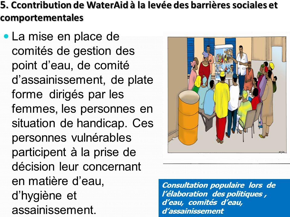 5. Ccontribution de WaterAid à la levée des barrières sociales et comportementales La mise en place de comités de gestion des point deau, de comité da