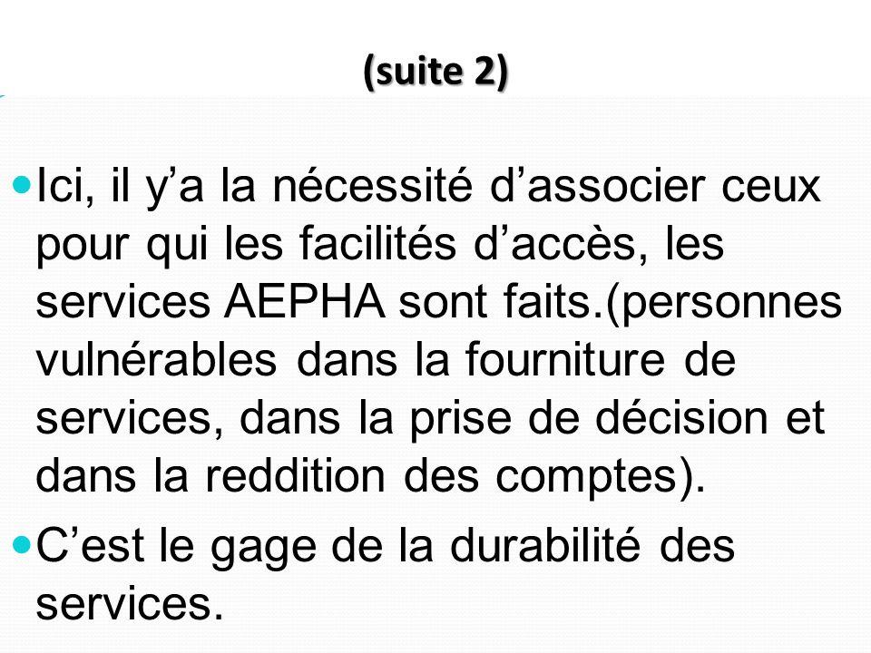 (suite 2) Ici, il ya la nécessité dassocier ceux pour qui les facilités daccès, les services AEPHA sont faits.(personnes vulnérables dans la fourniture de services, dans la prise de décision et dans la reddition des comptes).