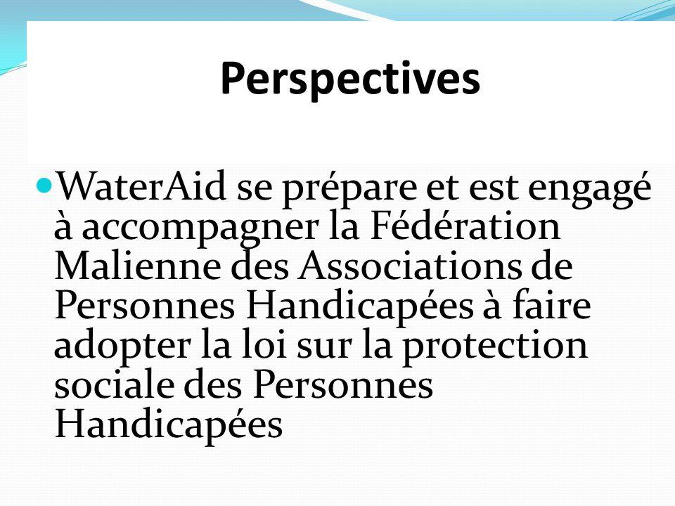 Perspectives WaterAid se prépare et est engagé à accompagner la Fédération Malienne des Associations de Personnes Handicapées à faire adopter la loi sur la protection sociale des Personnes Handicapées