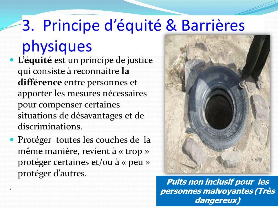3. Principe déquité & Barrières physiques Léquité est un principe de justice qui consiste à reconnaitre la différence entre personnes et apporter les