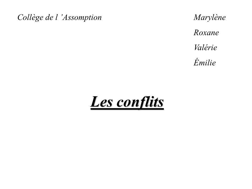 Collège de l AssomptionMarylène Roxane Valérie Émilie Les conflits