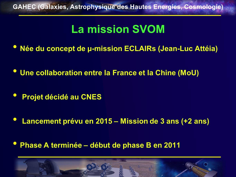 GAHEC (Galaxies, Astrophysique des Hautes Energies, Cosmologie) La mission SVOM Née du concept de μ-mission ECLAIRs (Jean-Luc Attéia) Une collaboratio