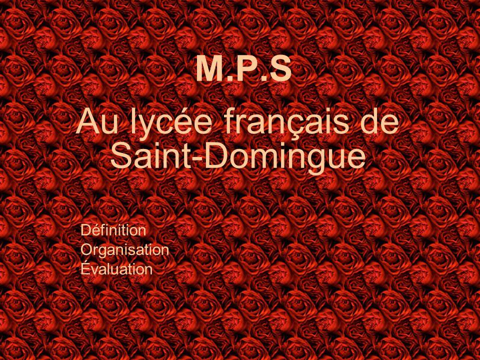 M.P.S Au lycée français de Saint-Domingue Définition Organisation Évaluation