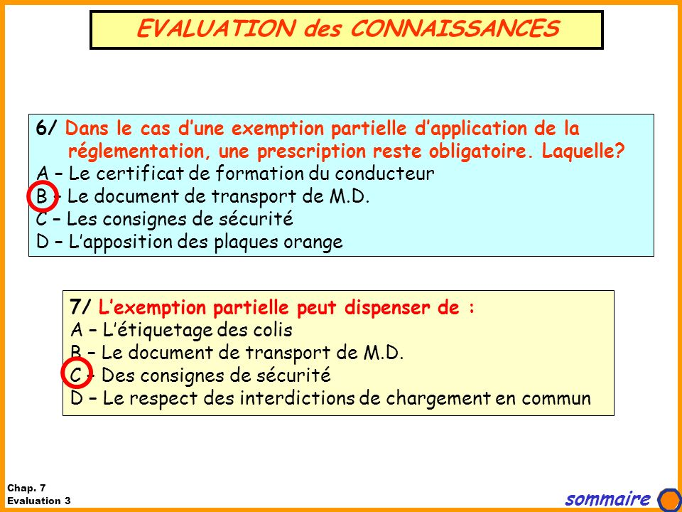 7/ Lexemption partielle peut dispenser de : A – Létiquetage des colis B – Le document de transport de M.D.