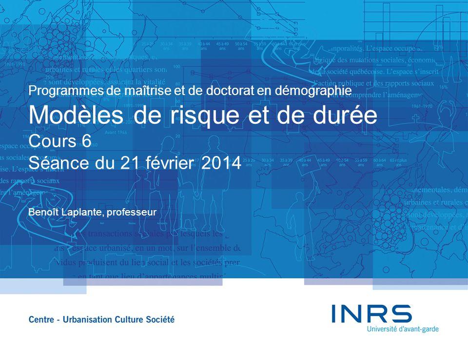 Programmes de maîtrise et de doctorat en démographie Modèles de risque et de durée Cours 6 Séance du 21 février 2014 Benoît Laplante, professeur
